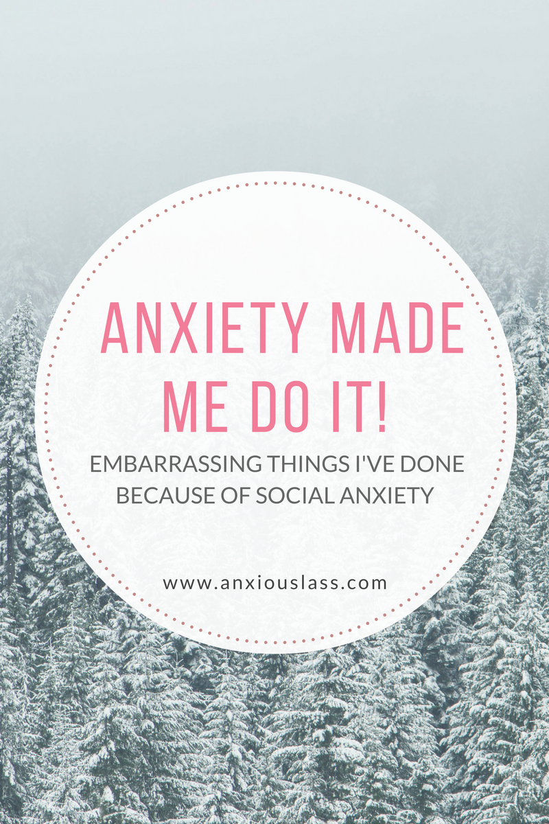 Anxiety Made Me Do It!