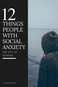 12 Things People With Social Anxiety Are Sick of Hearing