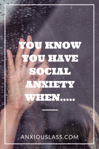 You know you have social anxiety when...