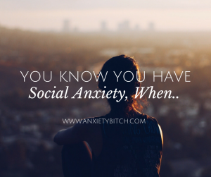 You Know You Have Social Anxiety When