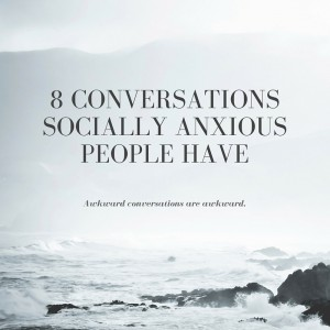 8 Conversations Socially Anxious People Have