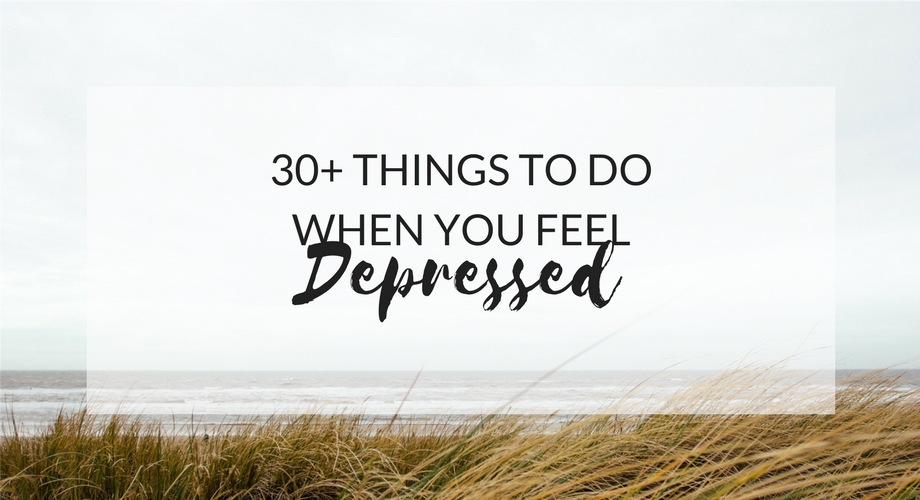 30+ Things to do when you feel depressed