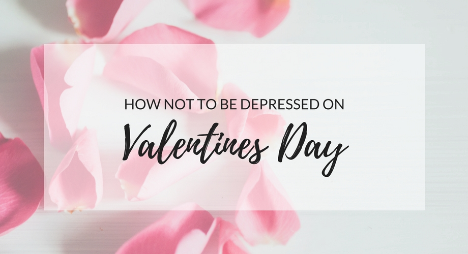 How Not To Be Depressed On Valentines Day