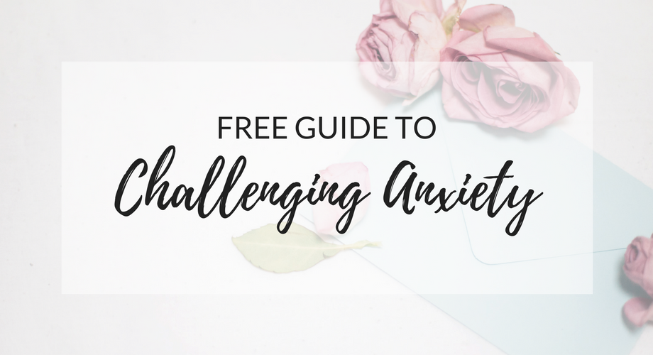 Free Guide to Challenging Anxiety Step-by-Step