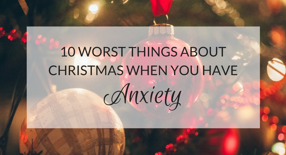 10 worst things about christmas when you have anxiety