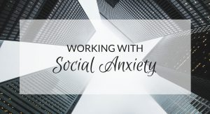 Working with social anxiety