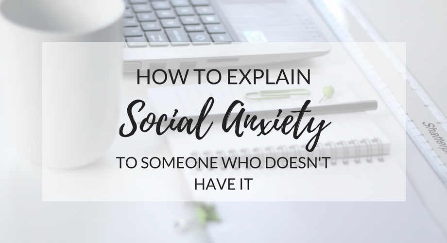 How to explain social anxiety to someone who doesn't have it