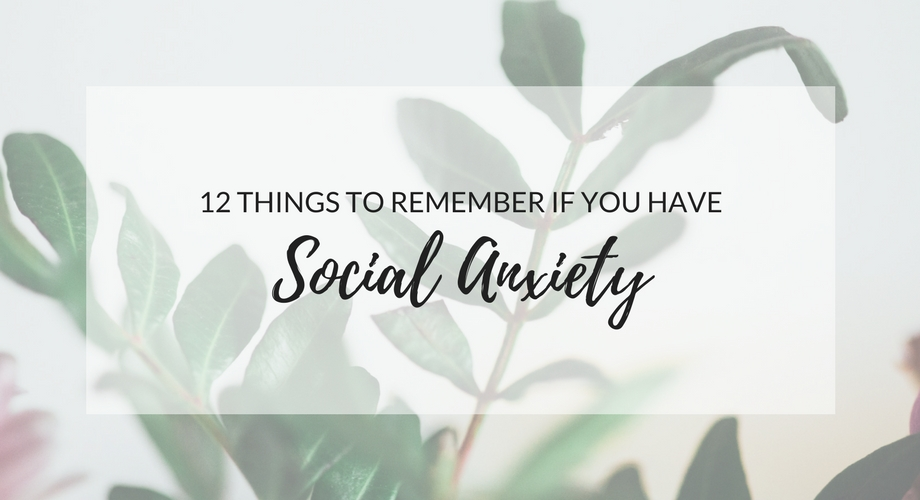 12 Things To Remember If You Have Social Anxiety