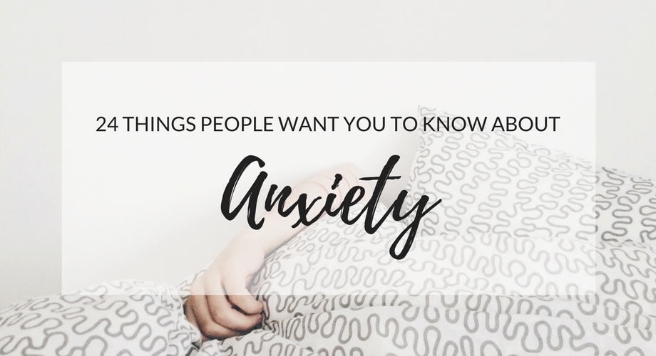 24 Things People Want You To Know About Anxiety
