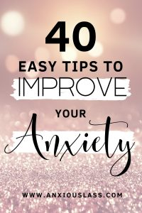 40 Easy Tips To Improve Anxiety