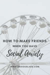 How To Make Friends When You Have Social Anxiety