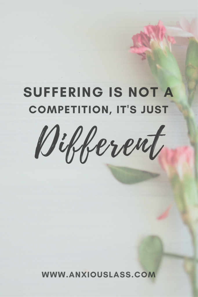 Mental illness isn't a competition, it's just different.