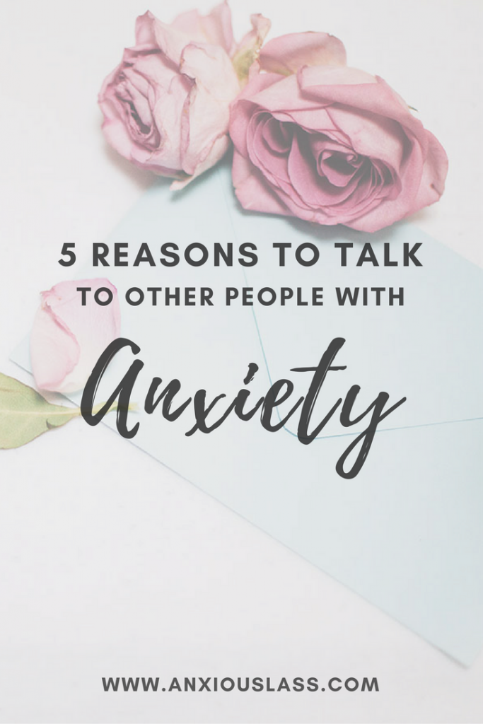 5 Reasons To Talk About Anxiety With Other People