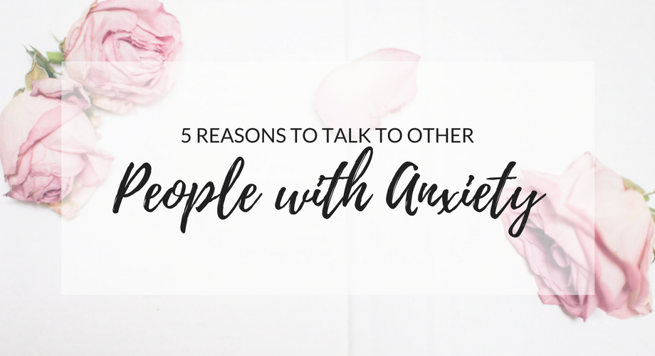 5 Reasons To Talk To Other People With Anxiety