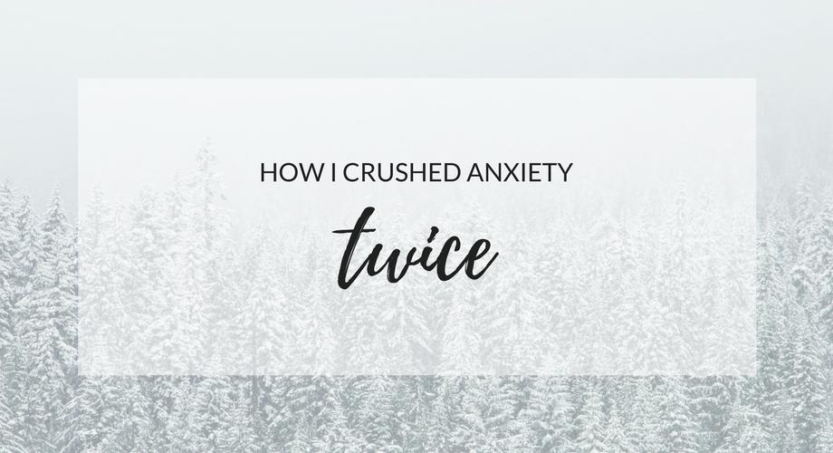 How I crushed anxiety twice