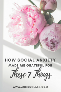 How Social Anxiety Made Me Grateful For These 7 Things