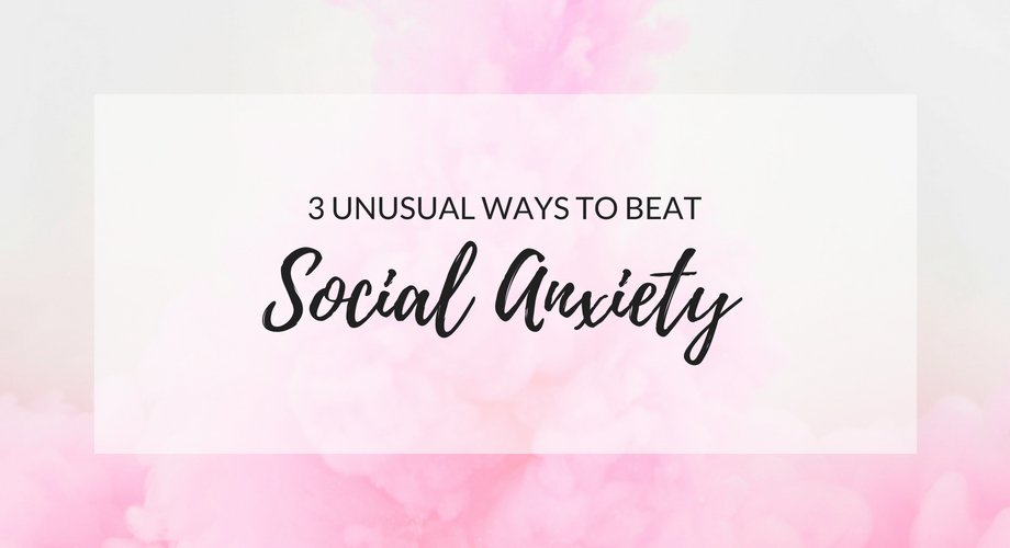 3 Unusual Ways To Beat Social Anxiety