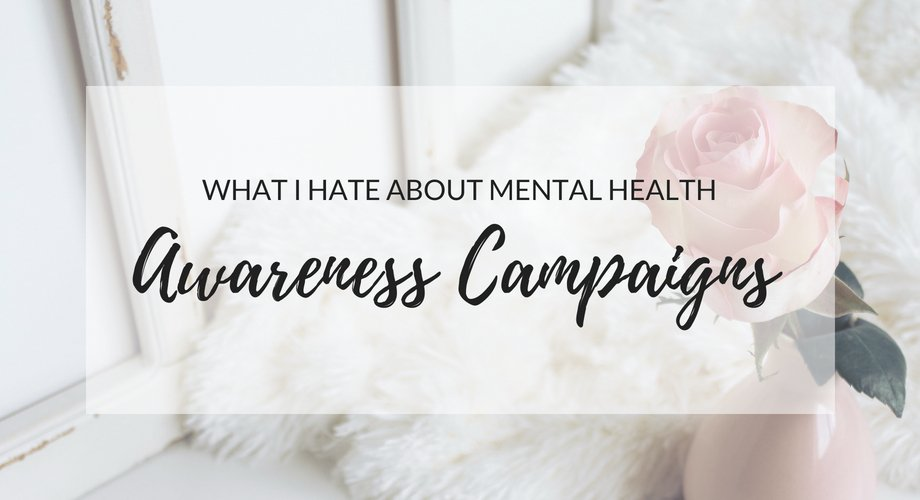 What I Hate About Mental Health Awareness Campaigns