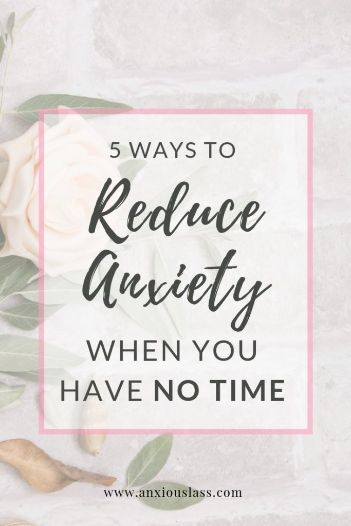 5 Ways To Reduce Anxiety When You Have No Time