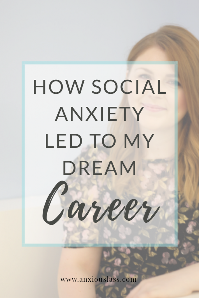 How Social Anxiety Led Me To My Dream Career