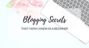 10 Blogging Secrets That I Wish I Knew As A Beginner