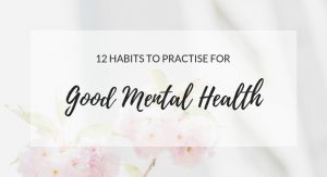 12 Habits To Practise For Good Mental Health