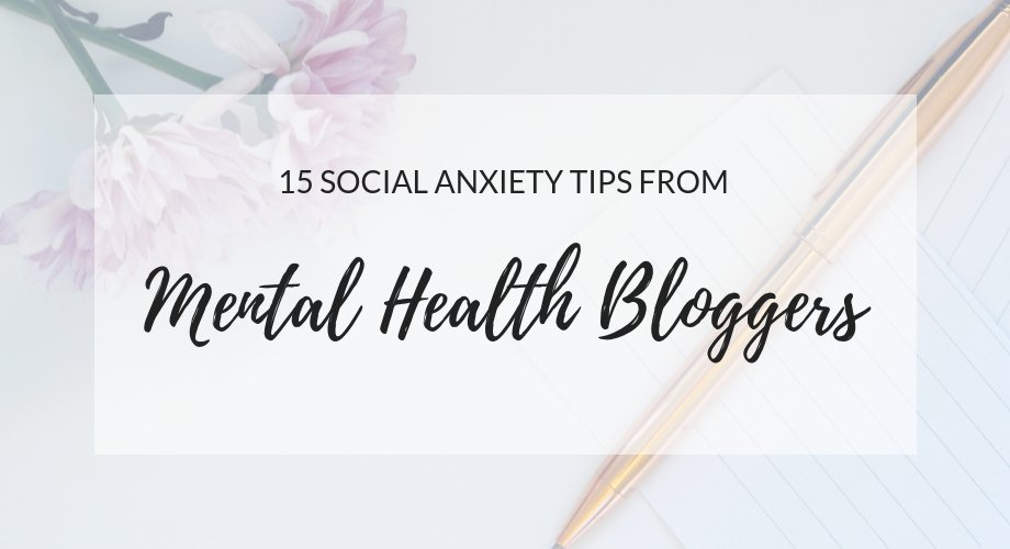 15 Social Anxiety Tips From Mental Health Bloggers