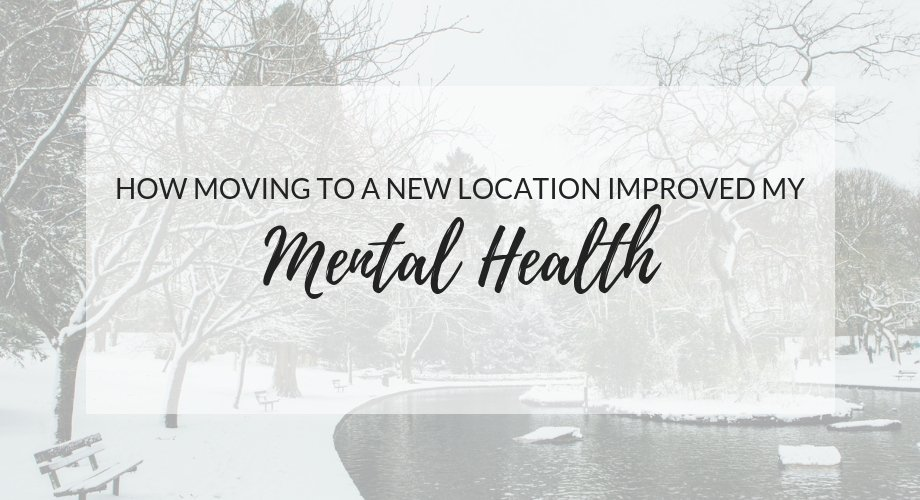 How Moving To A New Location Improved My Mental Health