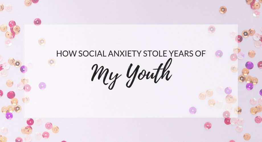 How Social Anxiety Stole Years Of My Youth