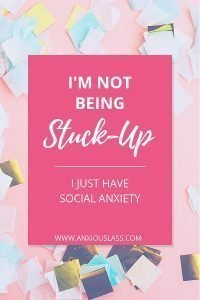 I'm Not Being Stuck-Up, I Just Have Social Anxiety