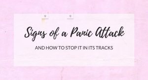 Signs Of A Panic Attack and How To Stop It In Its Tracks