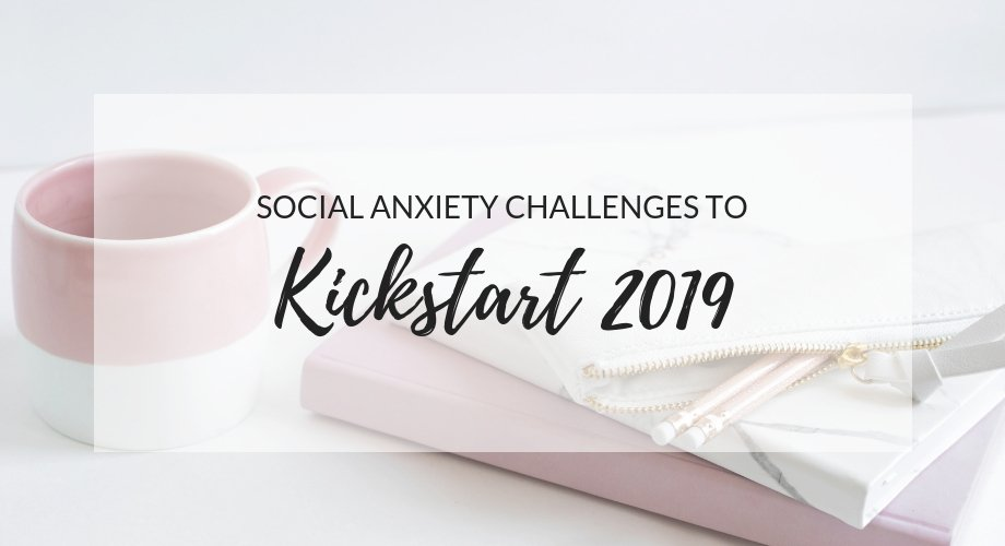 Social Anxiety Challenges To Kickstart 2019
