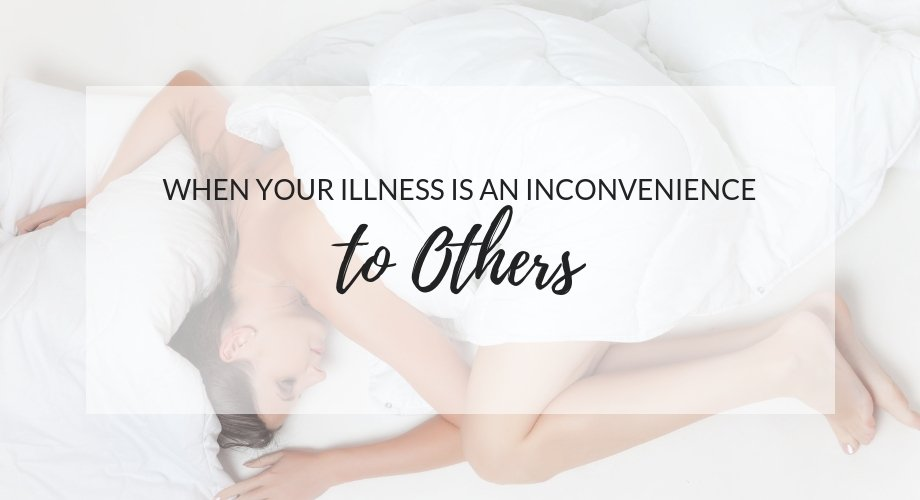 When Your Illness Is An Inconvenience To Others
