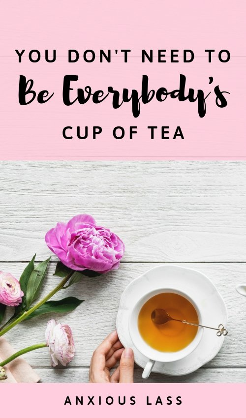 You Don't Need To Be Everybody's Cup Of Tea
