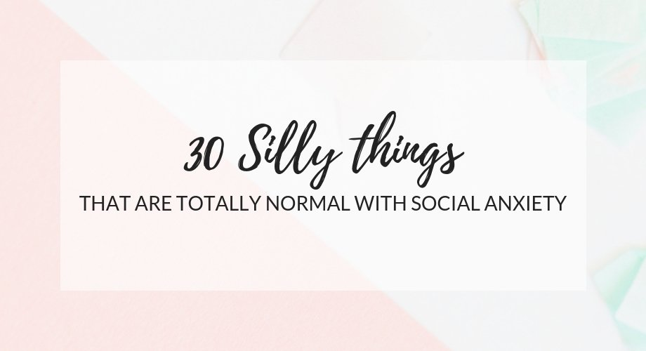 30 Silly Things That Are Totally Normal With Social Anxiety