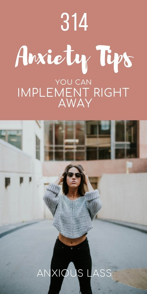 314 Anxiety Tips You Can Implement Right Away
