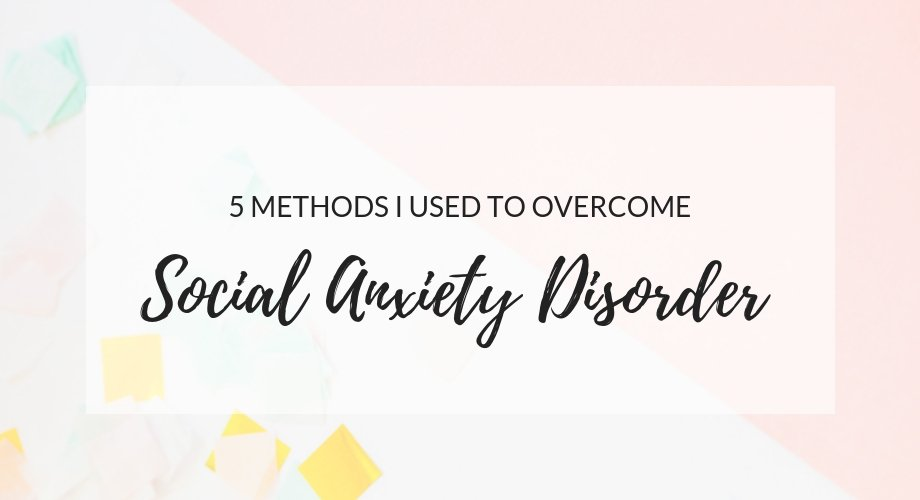 5 Methods I Used To Overcome Social Anxiety Disorder