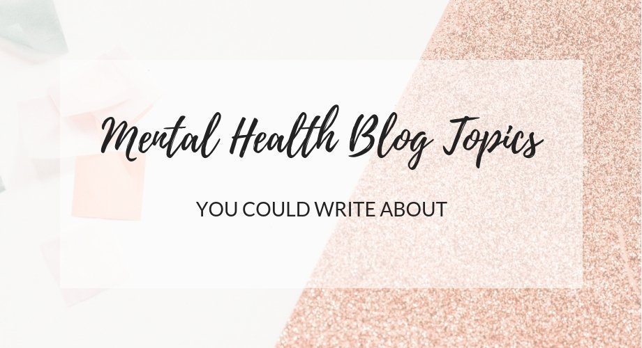 Mental Health Blog Topics You Could Write About