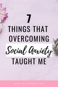 7 Things That Overcoming Social Anxiety Taught Me