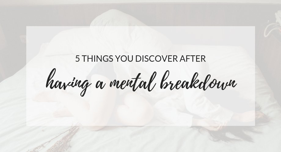 5 Things You Discover After Having A Mental Breakdown