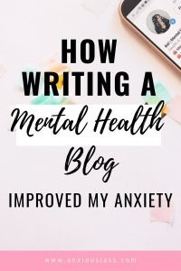 How Writing A Mental Health Blog Improved My Anxiety