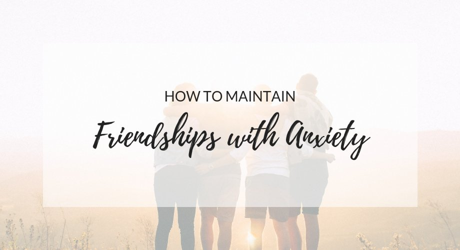 How To Maintain Friendships With Anxiety