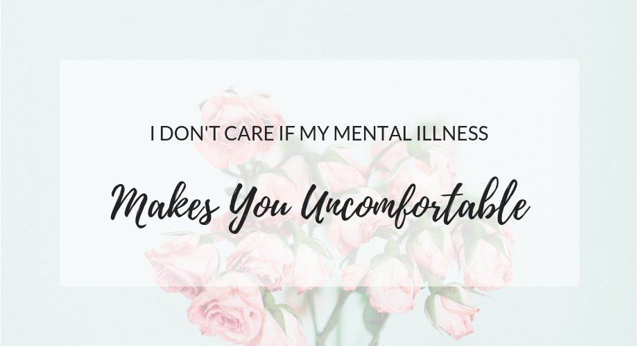 I Don't Care If My Mental Illness Makes You Uncomfortable