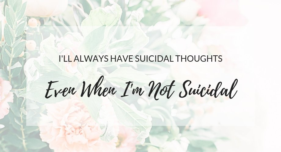 Having Passive Suicidal Thoughts Even When You're Not Suicidal