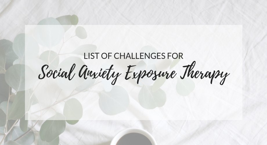 Anxiety Challenge List For Social Anxiety Exposures