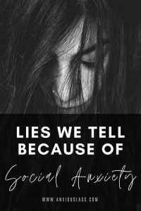 Lies We Tell Because Of Social Anxiety
